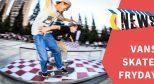 Vans 滑板星期五 昆明站热火朝天,欢乐落幕!